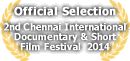 Official Selection - 2nd Chennai International Documentary & Short Film Festival  2014